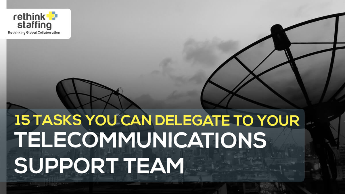 15 Tasks You Can Delegate to Your Telecommunications Support Team