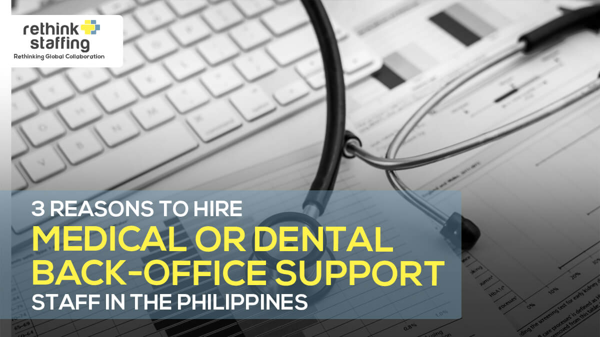 3 Reasons to Hire Medical or Dental Back-Office Support Staff in the Philippines