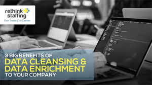 3 Big Benefits of Data Cleansing and Data Enrichment to Your Company