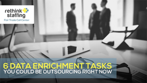 6 Data Enrichment Tasks You Could Be Outsourcing Right Now