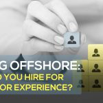 Hiring Offshore? Should You Hire for Brains or Experience?