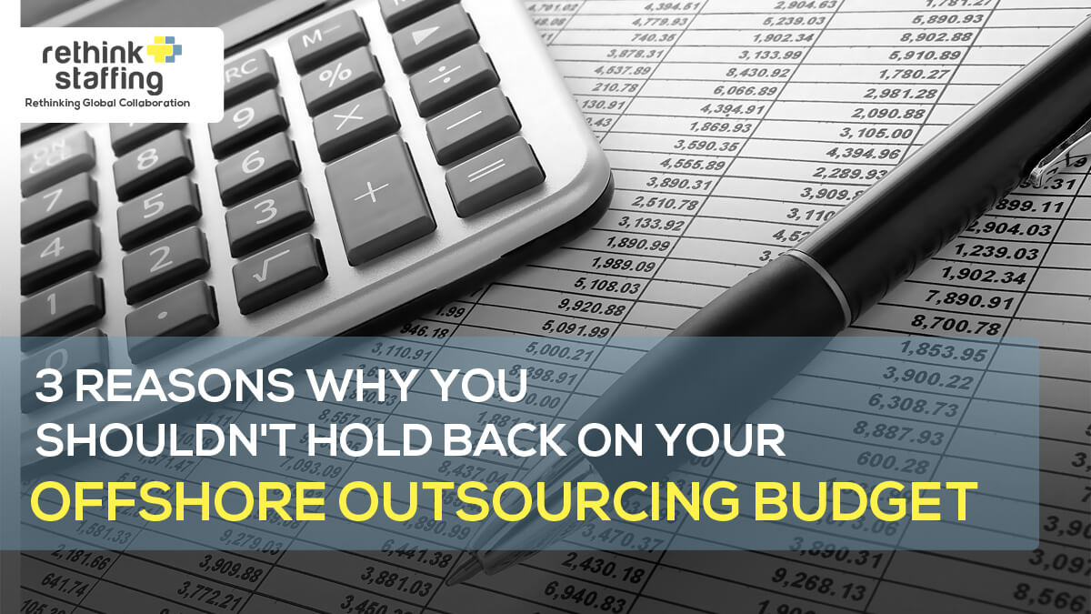3 Reasons Why You Shouldn't Hold Back on Your Offshore Outsourcing Budget