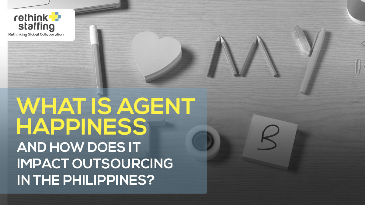 What is Agent Happiness and How Does It Impact Outsourcing in the Philippines?