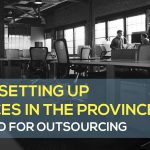 Why Setting Up Offices in the Province is Good for Outsourcing