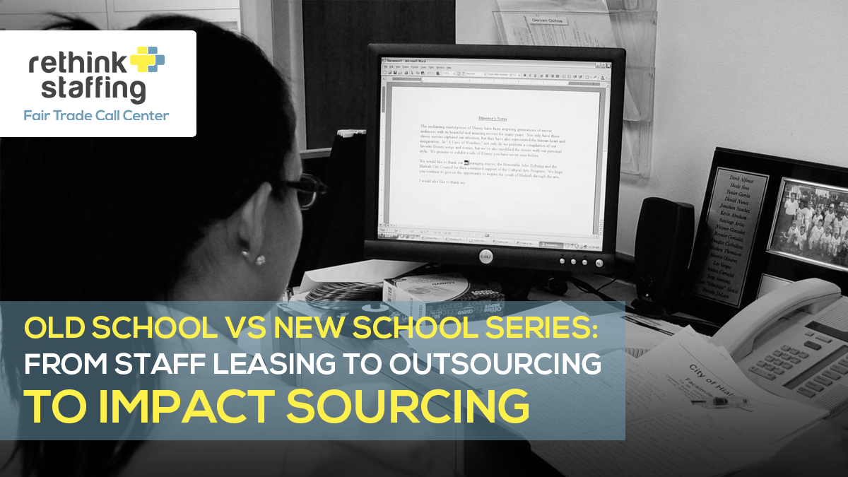 Old School vs New School Series: From Staff Leasing to Outsourcing to Impact Sourcing