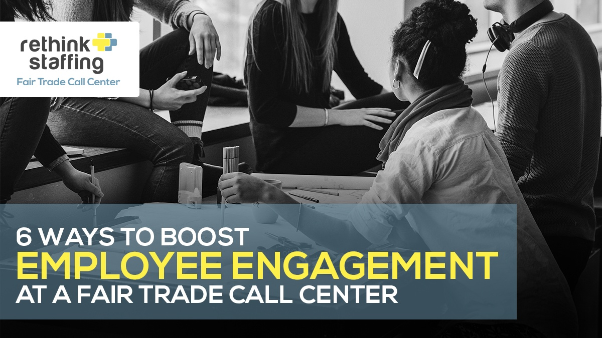 6 Ways to Boost Employee Engagement at a Fair Trade Call Center