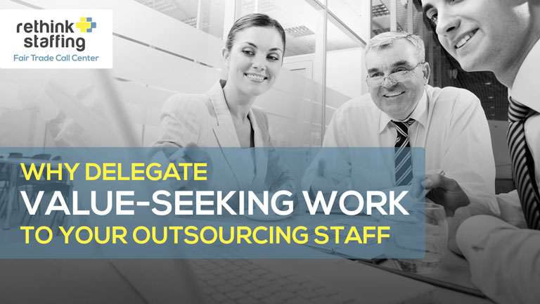 Why Delegate Value-Seeking Work to Your Outsourcing Staff