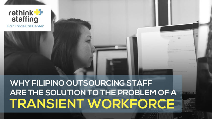 Why Hiring Filipino Outsourcing Staff Solves the Problem of a Transient Workforce