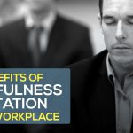 Six Benefits of Mindfulness Meditation in the Workplace