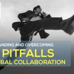 Understanding and Overcoming the Pitfalls of Outsourcing and Global Collaboration