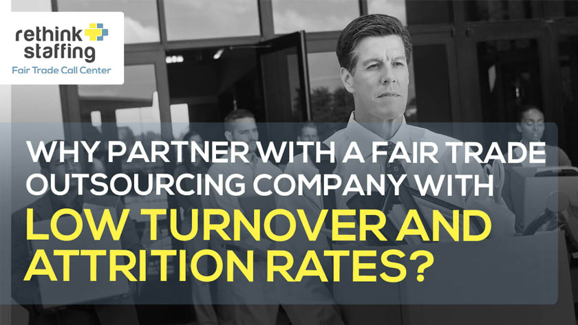 Why Partner with a Fair Trade Outsourcing Company with Low Turnover and Attrition Rates?
