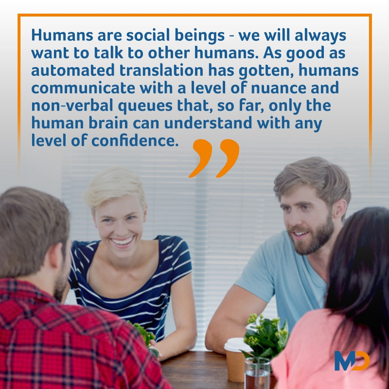 Humans are social beings — we will always want to talk to other humans.