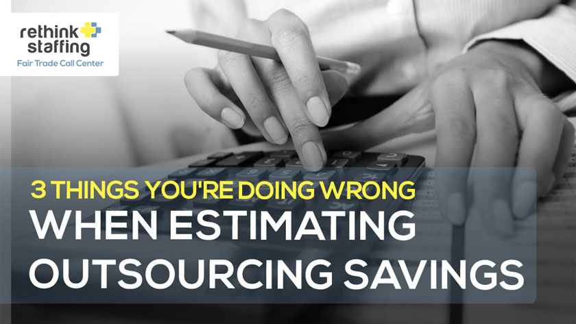 3 Things You're Doing Wrong When Estimating Your Outsourcing Savings