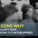 6 Reasons Not to be Afraid of Outsourcing to the Philippines