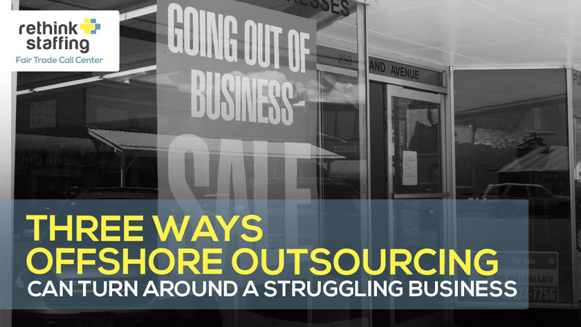 3 Ways Offshore Outsourcing Can Turn Around a Struggling Business