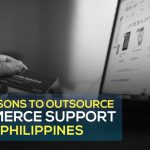 Five Reasons to Outsource eCommerce Support to the Philippines