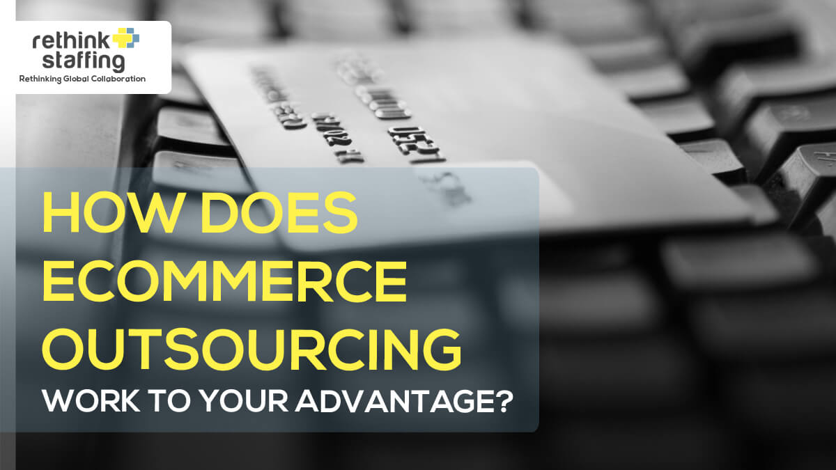 How Does eCommerce Outsourcing Work to Your Advantage?