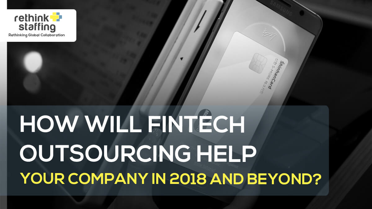 How Will FinTech Outsourcing Help Your Company in 2018 and Beyond?