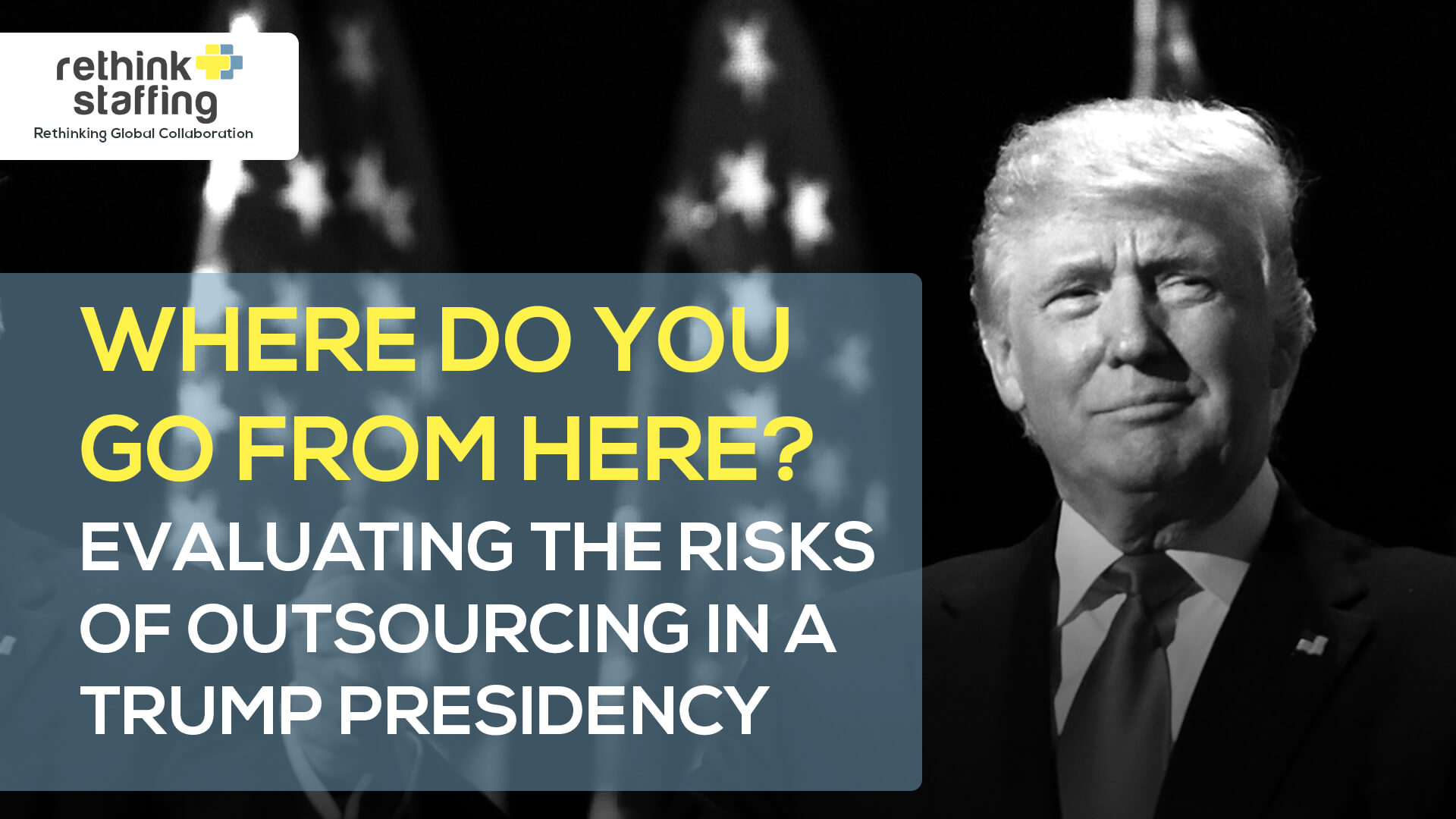 Where Do You Go from Here? Evaluating the Risks of Outsourcing in a Trump Presidency
