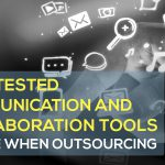 Time-Tested Communication and Collaboration Tools to Use When Outsourcing